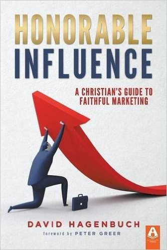 Honorable Influence: A Christian's Guide to Faithful Marketing