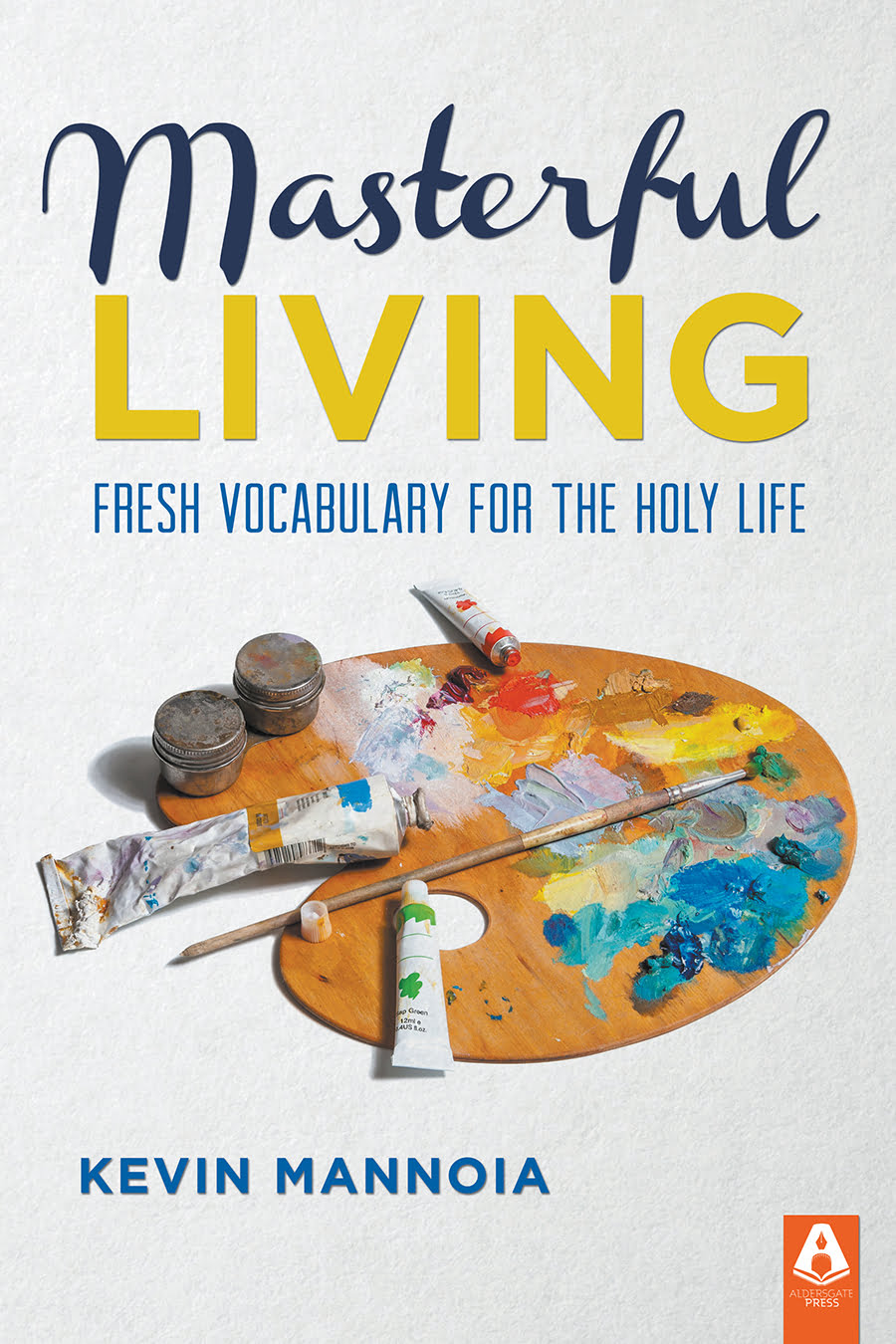 Masterful Living: Fresh Vocabulary for the Holy Life