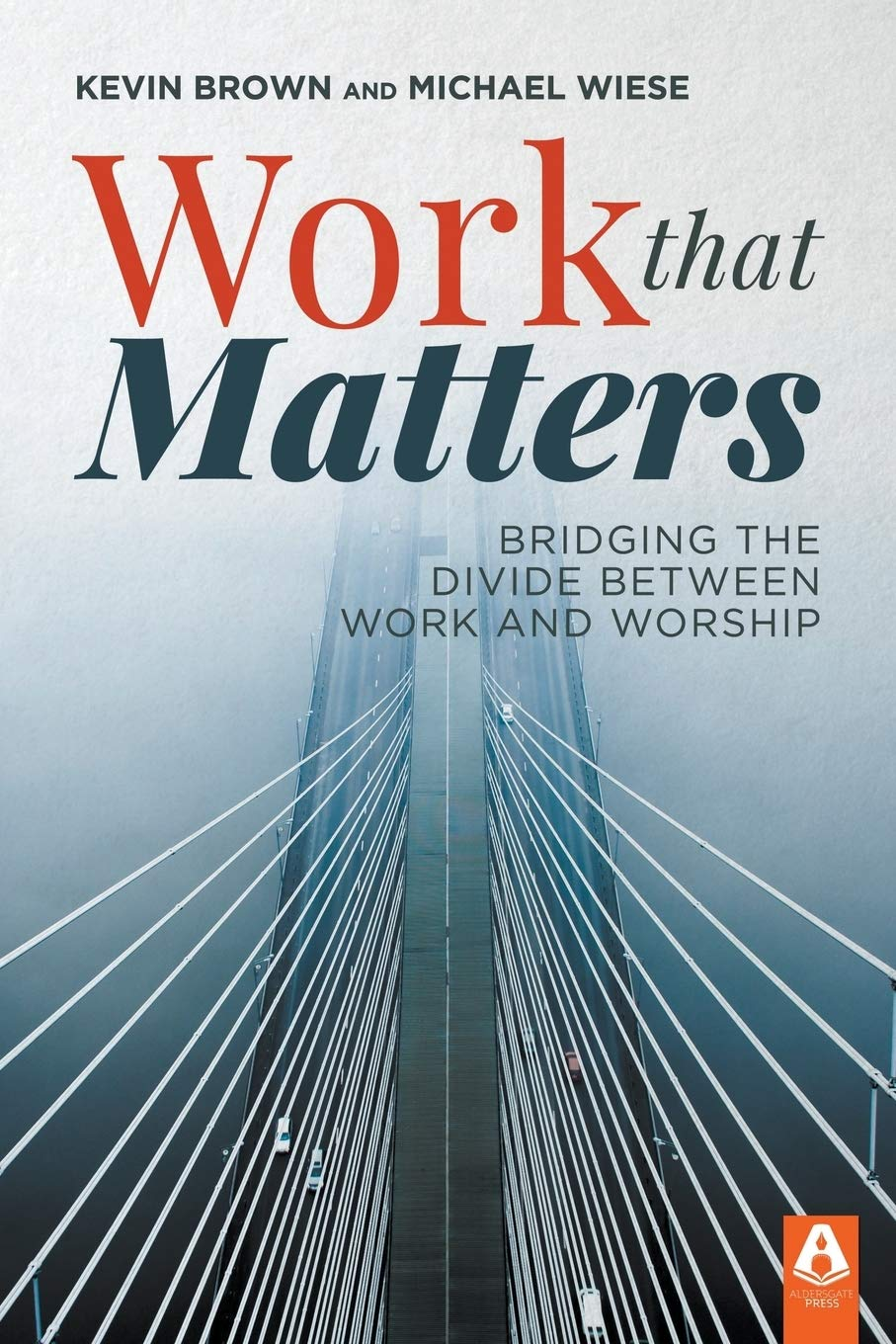 Work That Matters: Bridging the Divide Between Work and Worship